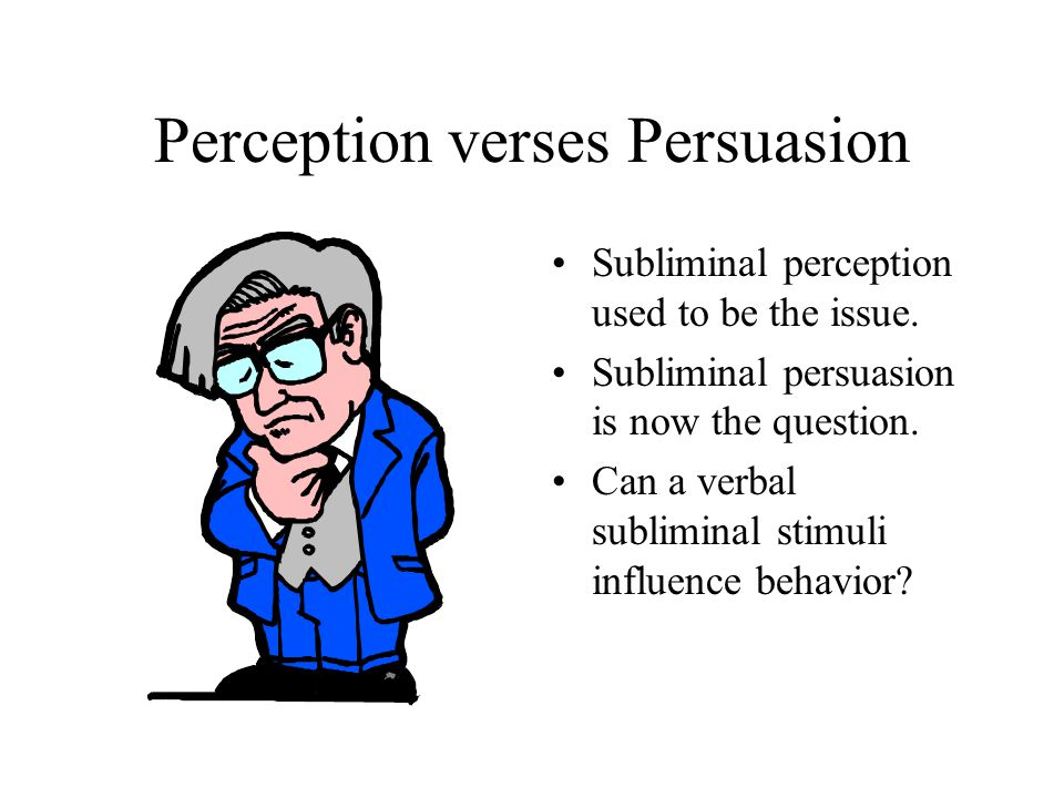 Perception verses Persuasion