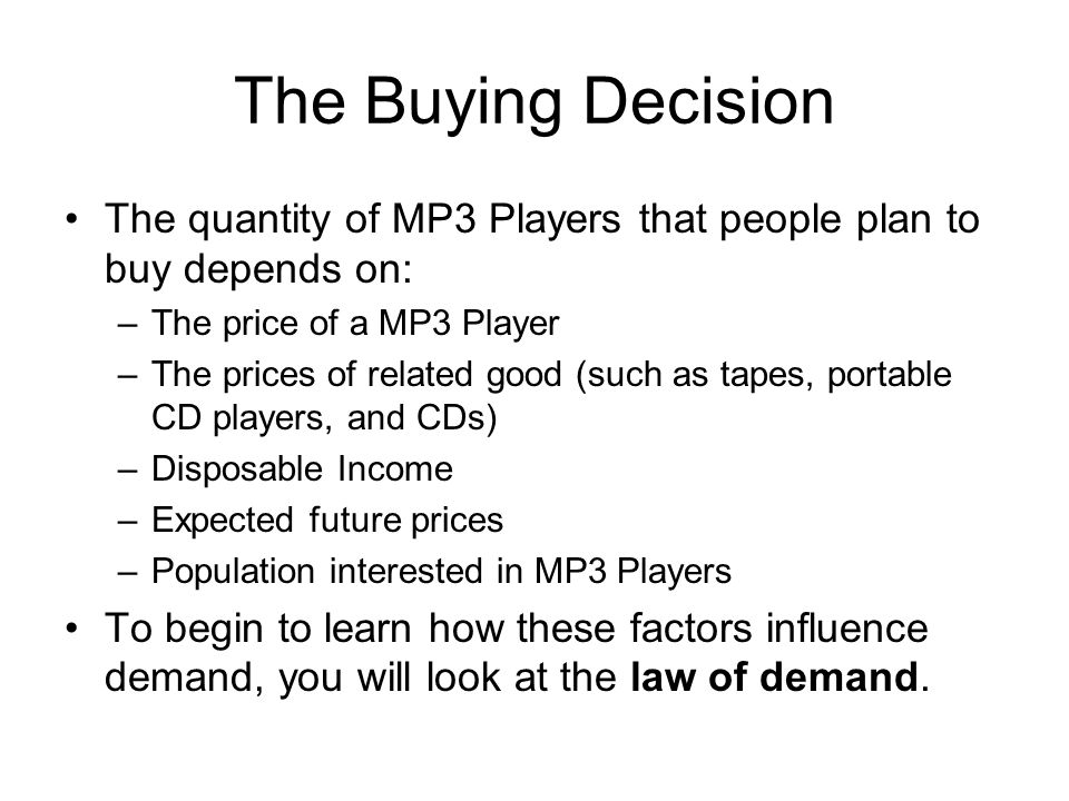 The Buying Decision The quantity of MP3 Players that people plan to buy depends on: The price of a MP3 Player.