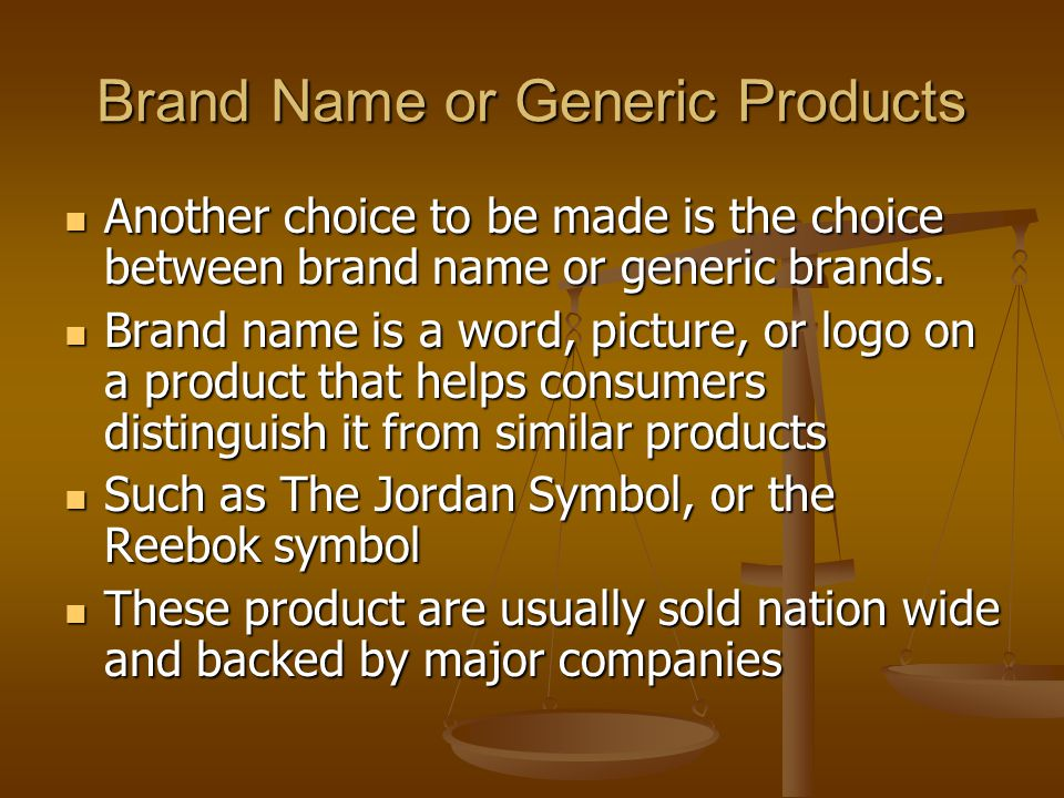 Brand Name or Generic Products
