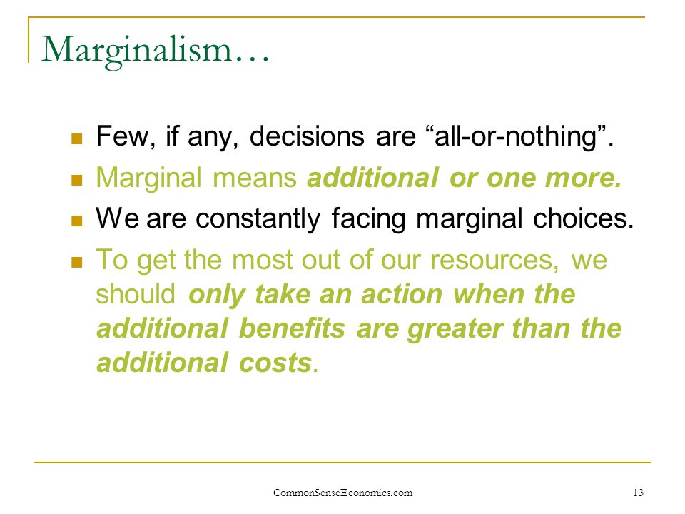Marginalism… Few, if any, decisions are all-or-nothing .