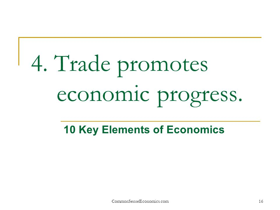4. Trade promotes economic progress.
