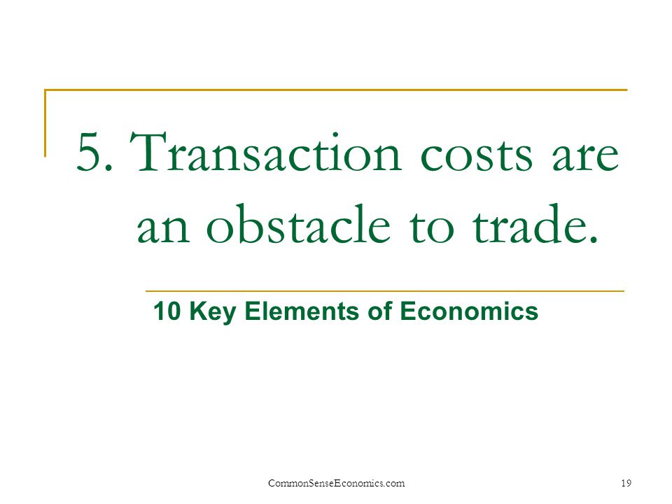 5. Transaction costs are an obstacle to trade.