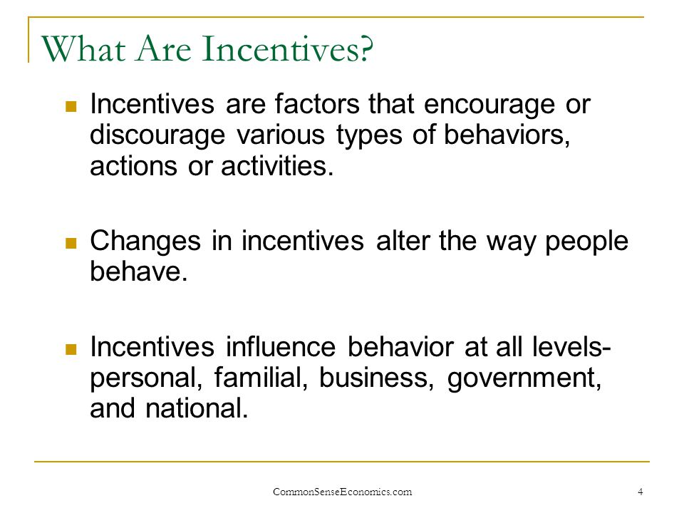 What Are Incentives Incentives are factors that encourage or discourage various types of behaviors, actions or activities.