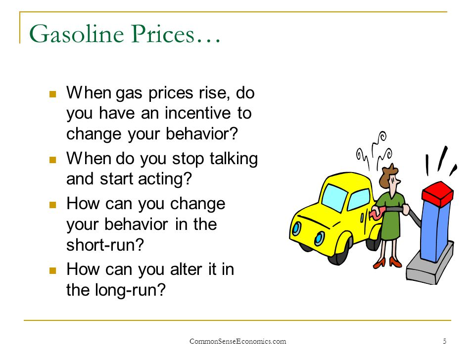 Gasoline Prices… When gas prices rise, do you have an incentive to change your behavior When do you stop talking and start acting