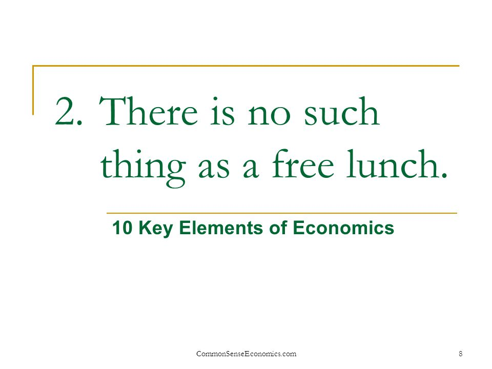 There is no such thing as a free lunch.
