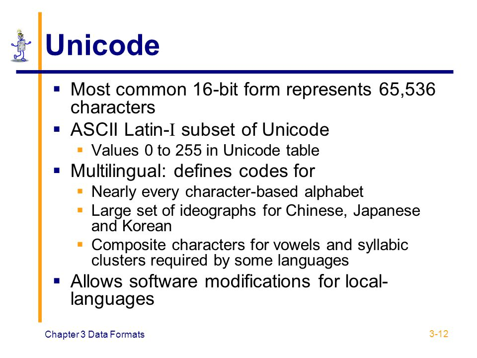 Unicode Most common 16-bit form represents 65,536 characters