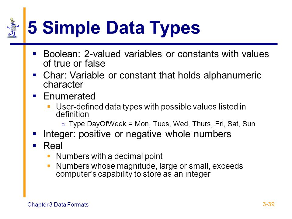 5 Simple Data Types Boolean: 2-valued variables or constants with values of true or false.