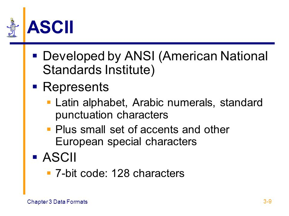 ASCII Developed by ANSI (American National Standards Institute)
