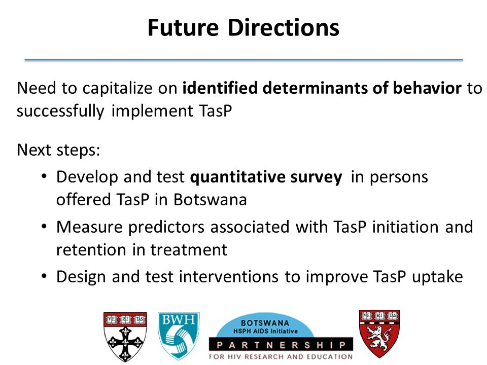 Future Directions Need to capitalize on identified determinants of behavior to successfully implement TasP.
