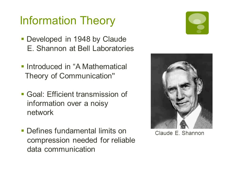 Information Theory Developed in 1948 by Claude