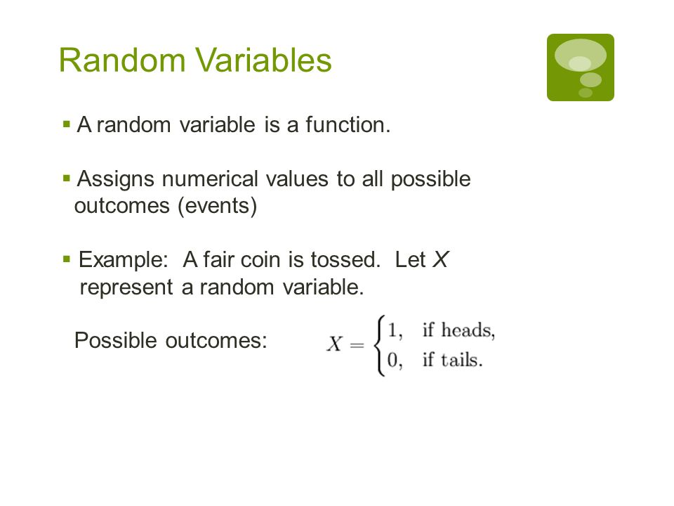 Random Variables A random variable is a function.
