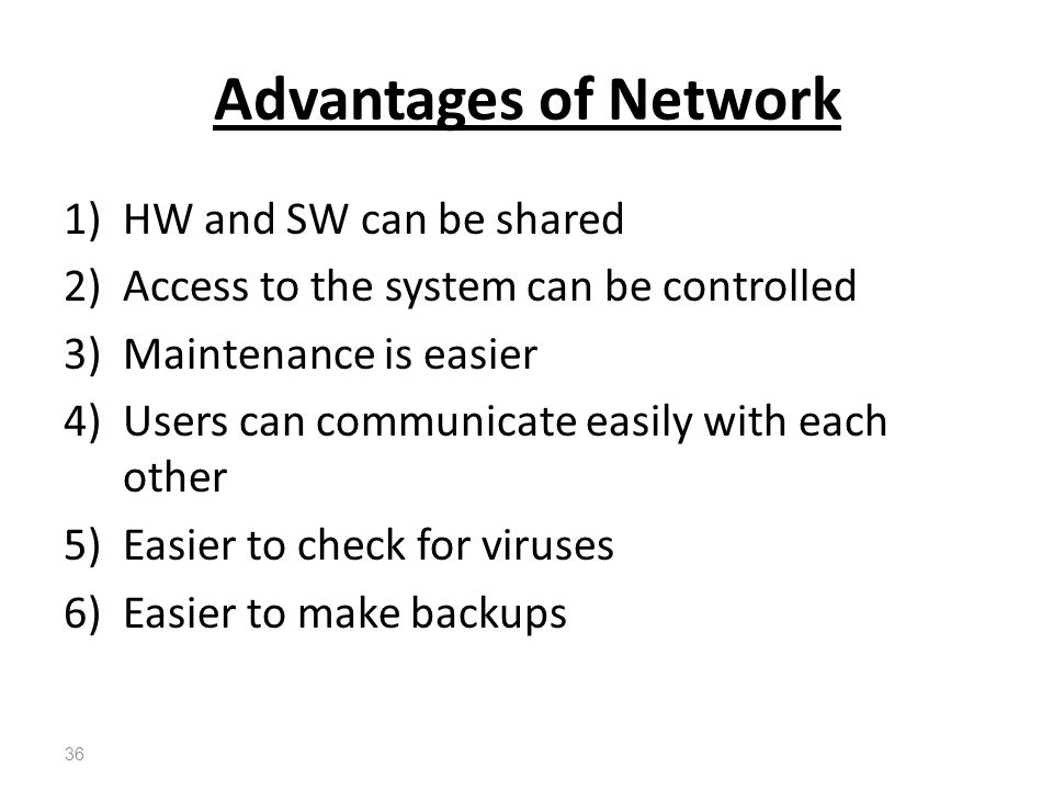 Advantages of Network HW and SW can be shared