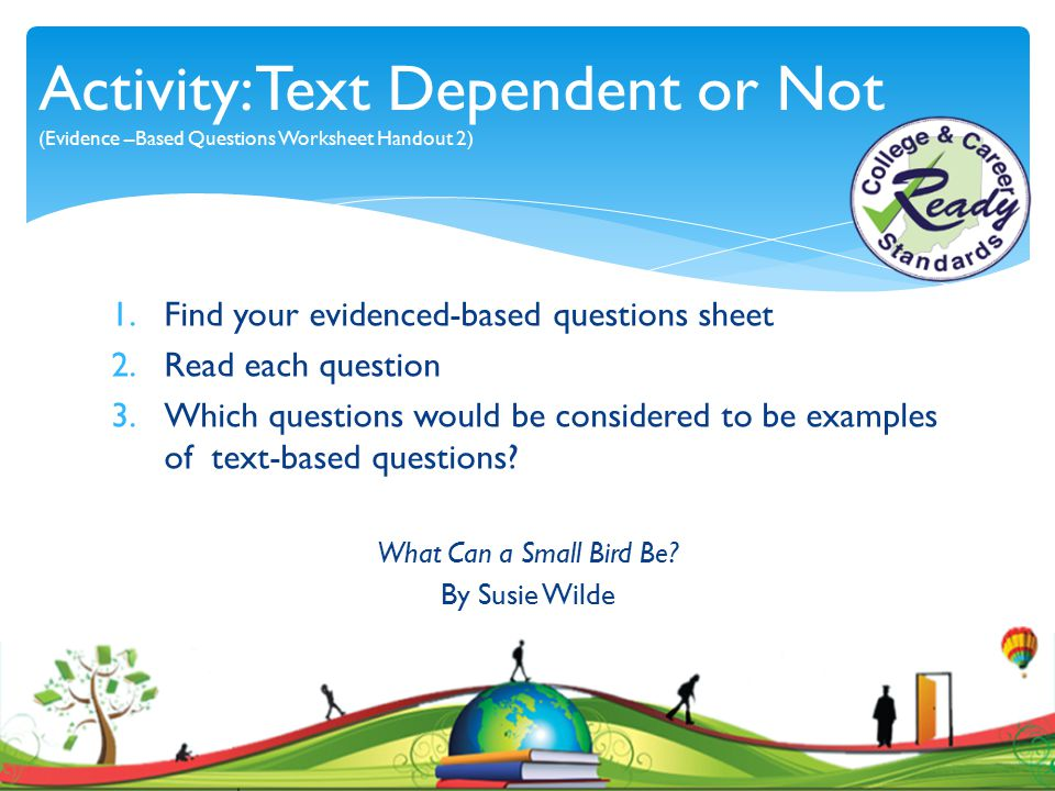 Activity: Text Dependent or Not (Evidence –Based Questions Worksheet Handout 2)