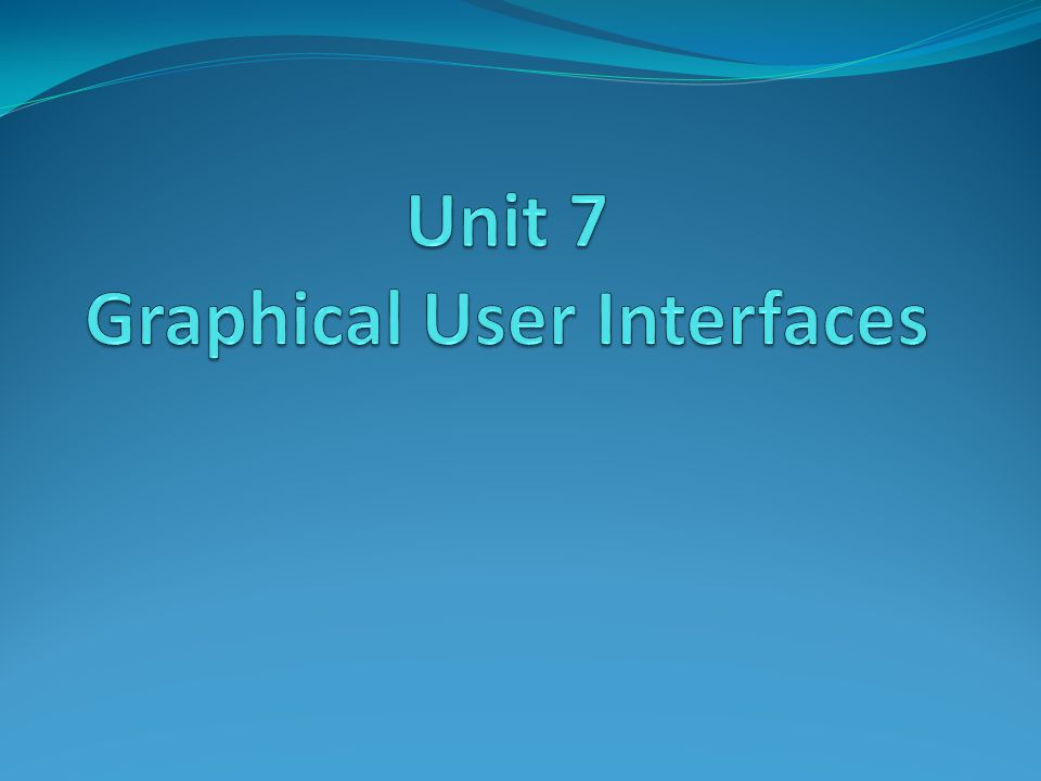 Unit 7 Graphical User Interfaces
