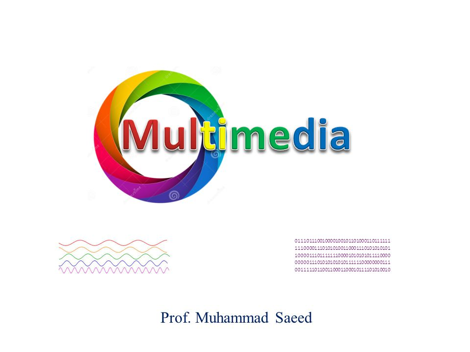 Multimedia Prof. Muhammad Saeed 011101110010000100101101000110111111