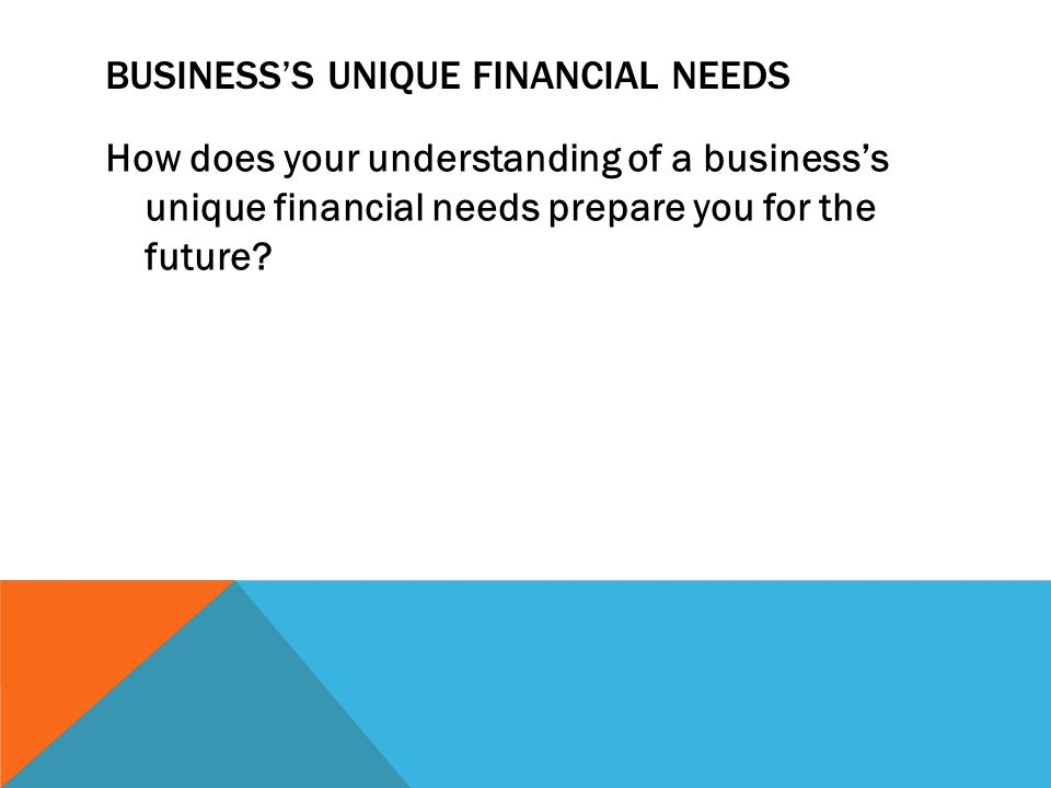 Business's Unique Financial Needs