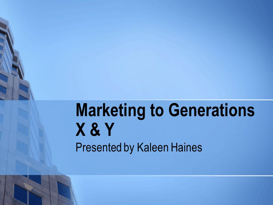 Marketing to Generations X & Y