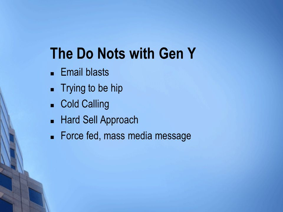 The Do Nots with Gen Y Email blasts Trying to be hip Cold Calling