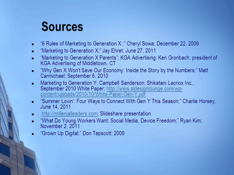 Sources 6 Rules of Marketing to Generation X ; Cheryl Sowa; December 22, 2009. Marketing to Generation X; Jay Ehret; June 27, 2011.