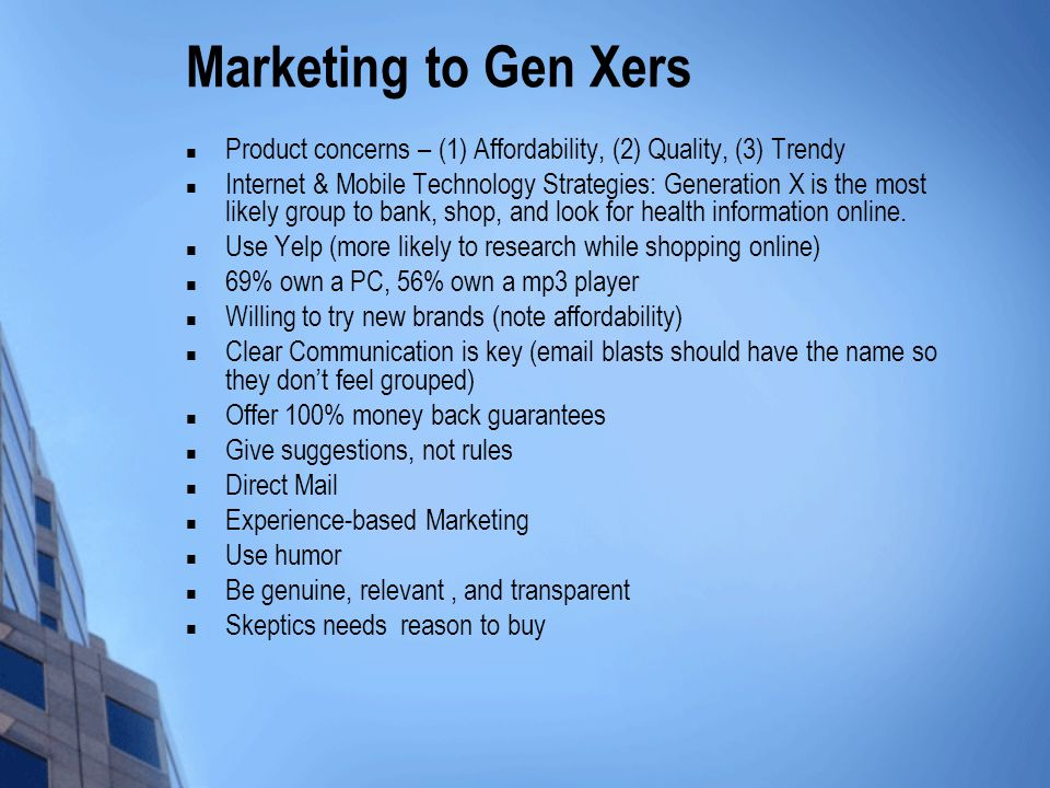Marketing to Gen Xers Product concerns – (1) Affordability, (2) Quality, (3) Trendy.