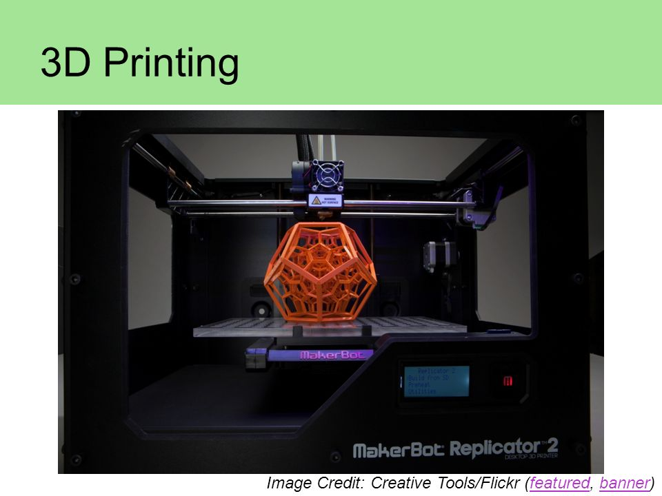 3D Printing Image Credit: Creative Tools/Flickr (featured, banner)