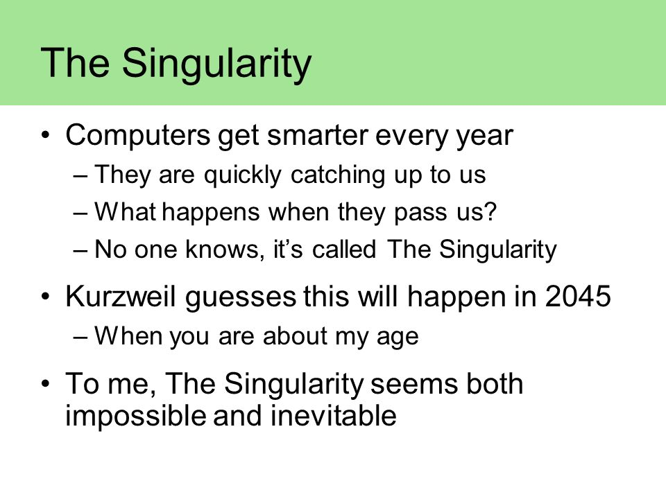 The Singularity Computers get smarter every year