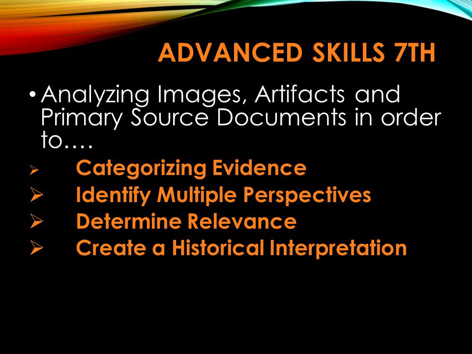 Advanced Skills 7th Analyzing Images, Artifacts and Primary Source Documents in order to…. Categorizing Evidence.