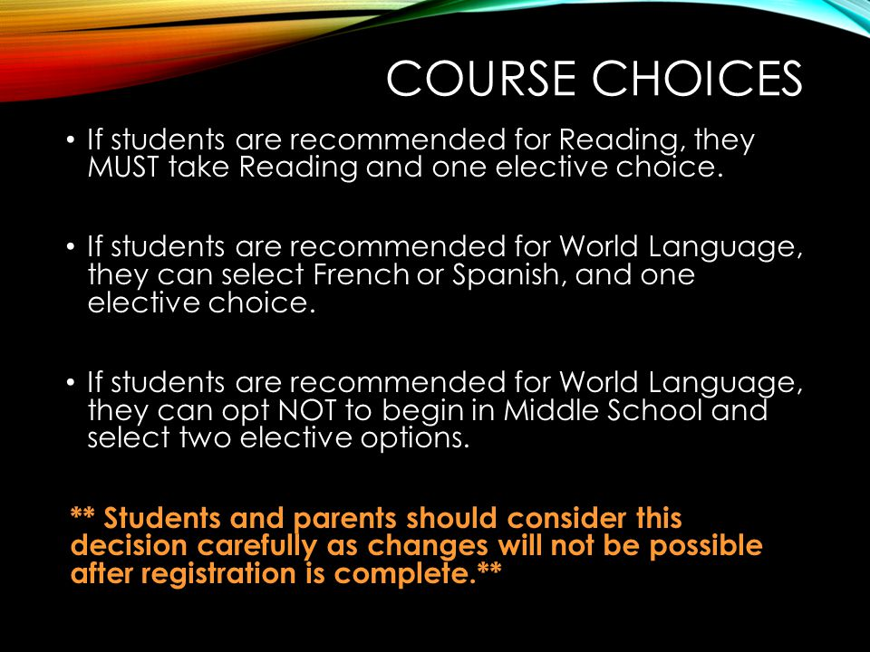 Course Choices If students are recommended for Reading, they MUST take Reading and one elective choice.