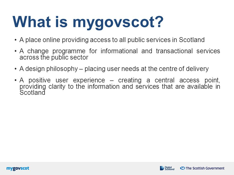 What is mygovscot A place online providing access to all public services in Scotland.