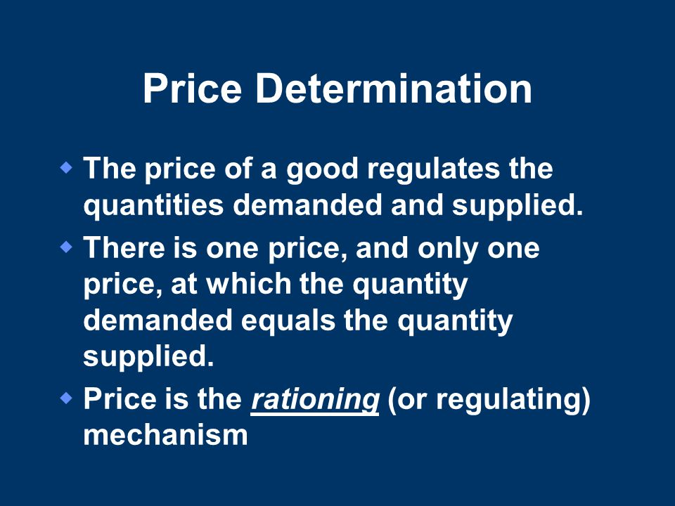 Price Determination The price of a good regulates the quantities demanded and supplied.