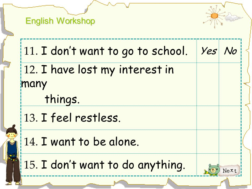 11. I don't want to go to school. 12. I have lost my interest in many