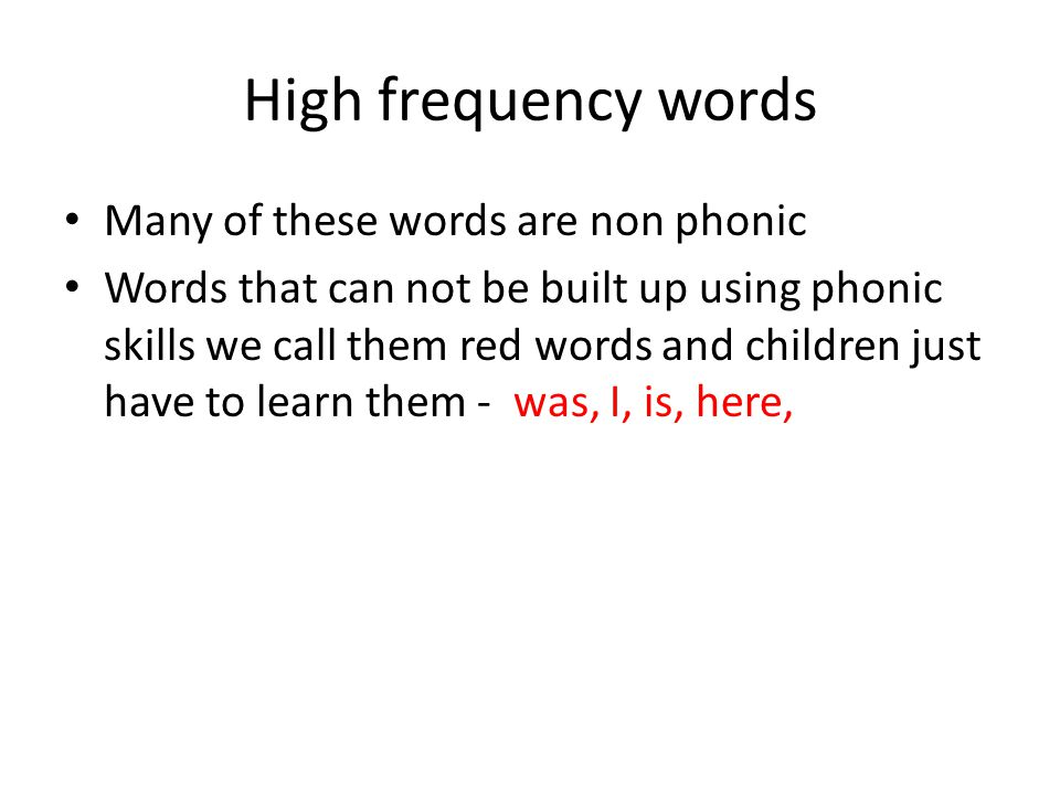 High frequency words Many of these words are non phonic