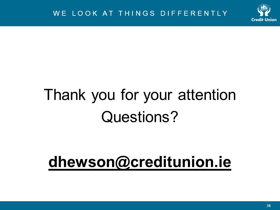 Thank you for your attention Questions dhewson@creditunion.ie