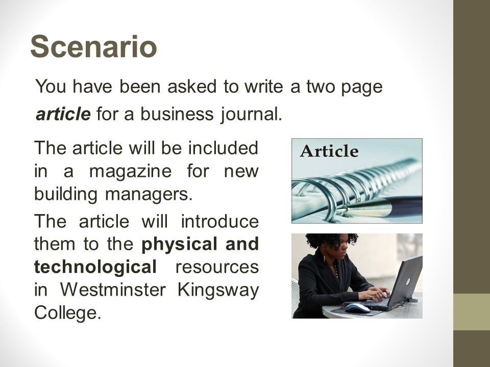 Scenario You have been asked to write a two page article for a business journal.