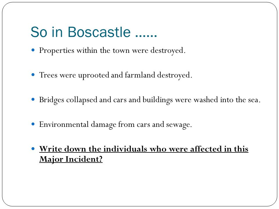 So in Boscastle ...... Properties within the town were destroyed.