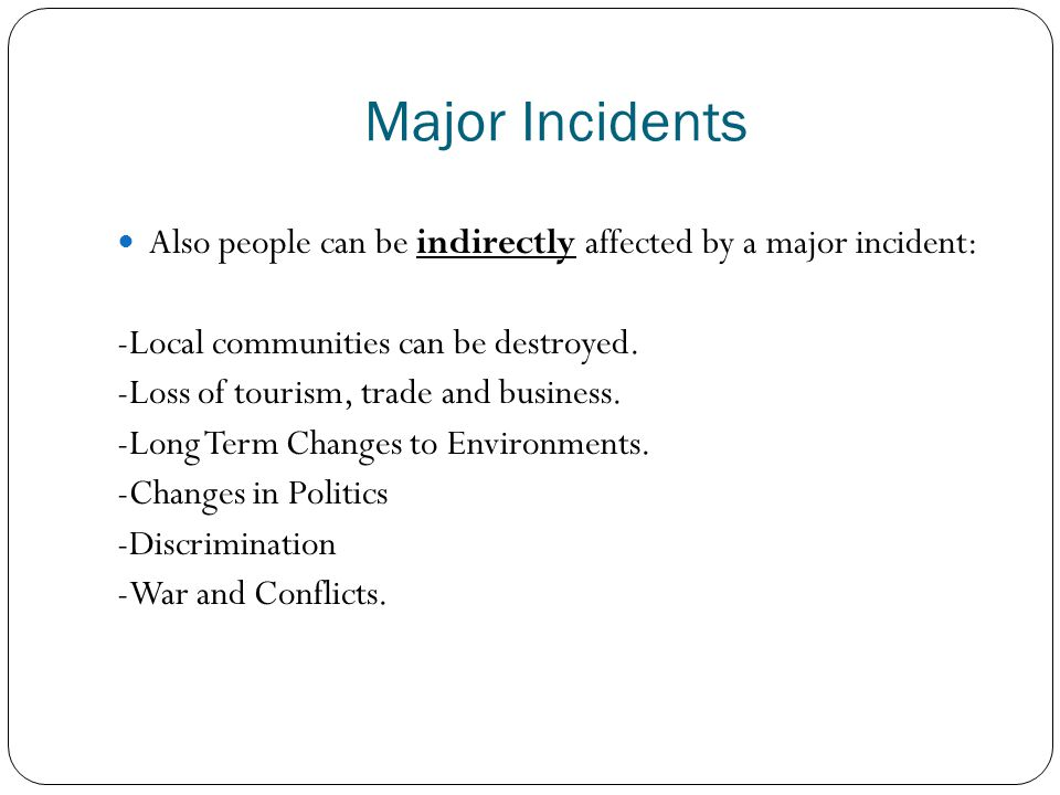 Major Incidents Also people can be indirectly affected by a major incident: -Local communities can be destroyed.