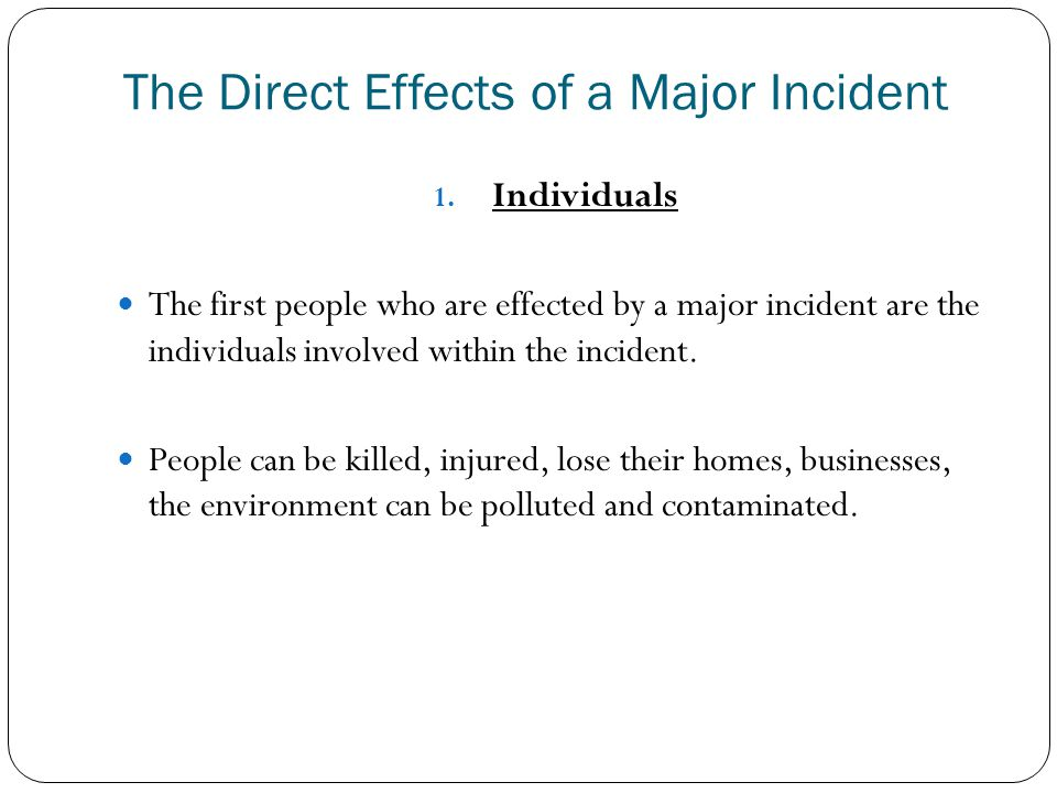 The Direct Effects of a Major Incident