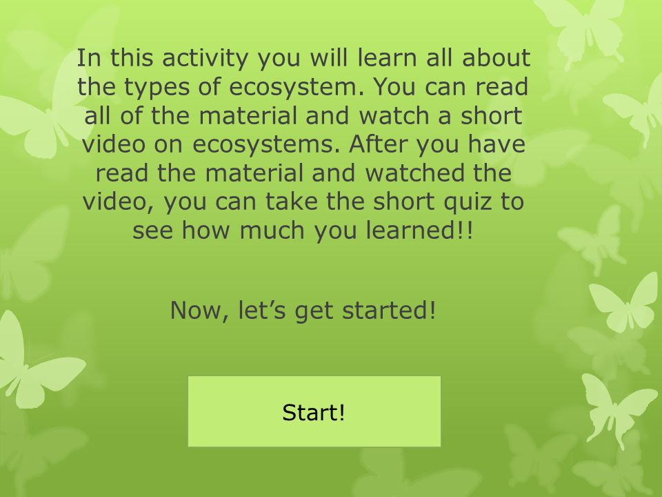 In this activity you will learn all about the types of ecosystem