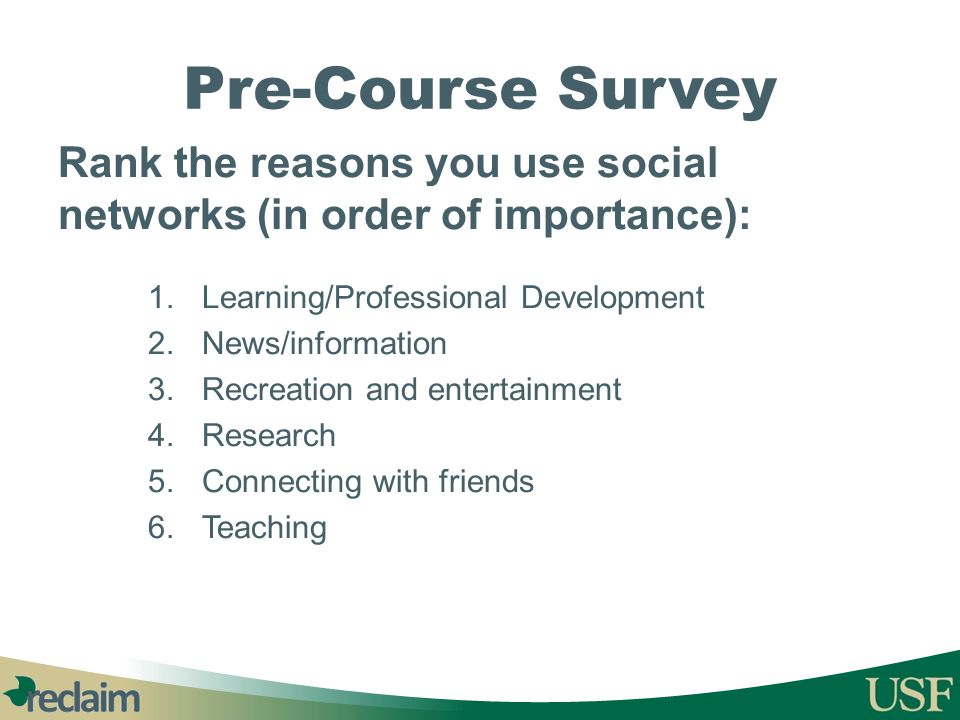 Pre-Course Survey Rank the reasons you use social networks (in order of importance): Learning/Professional Development.