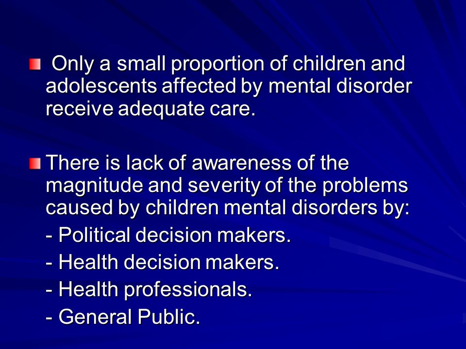 Only a small proportion of children and adolescents affected by mental disorder receive adequate care.