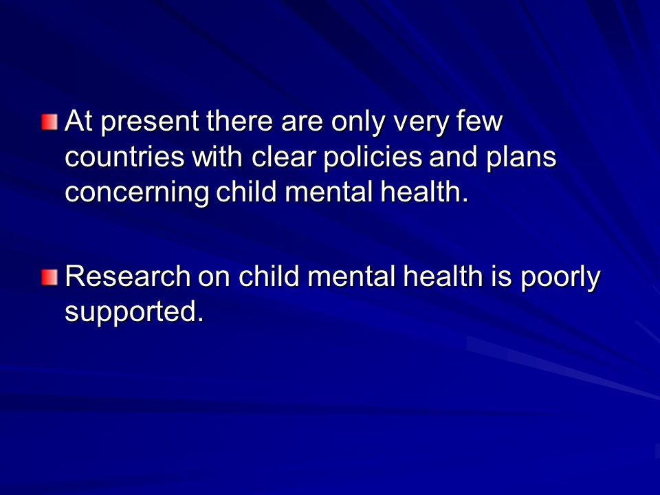 At present there are only very few countries with clear policies and plans concerning child mental health.