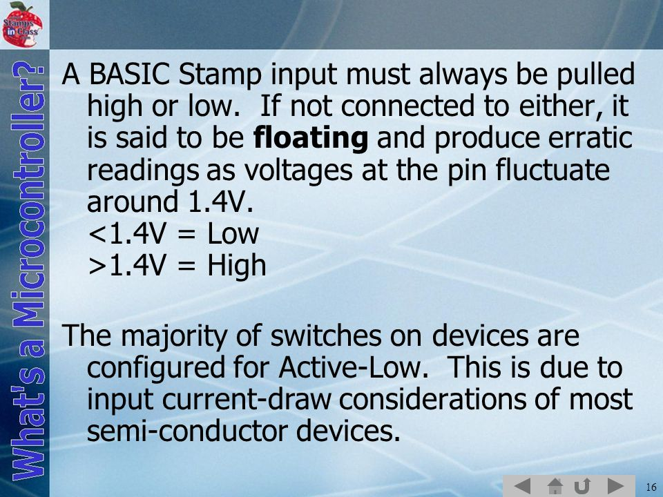 A BASIC Stamp input must always be pulled high or low