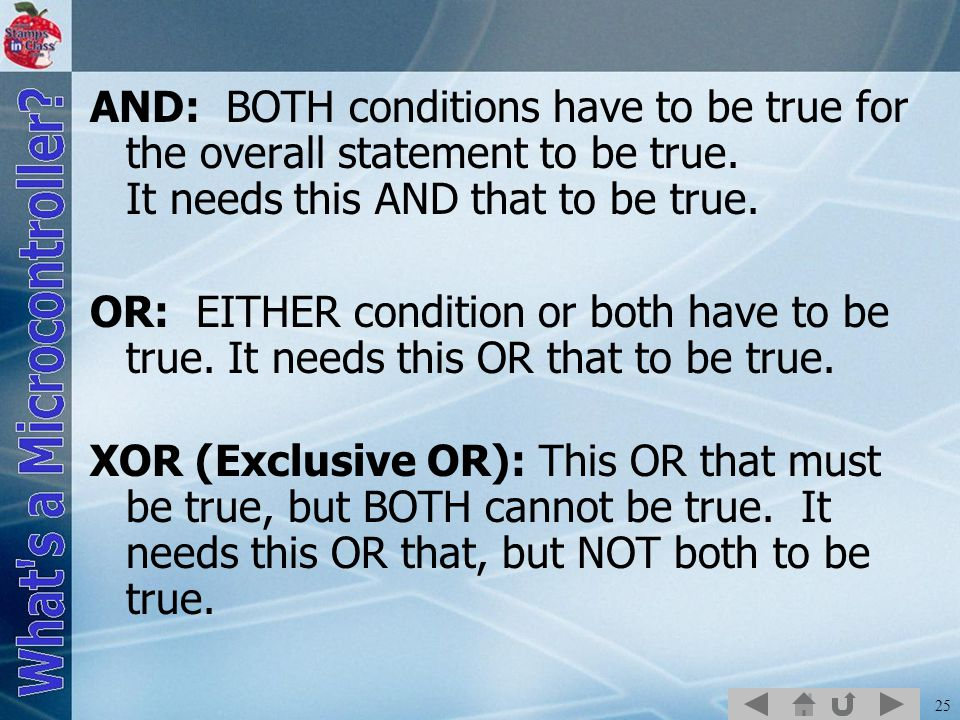 AND: BOTH conditions have to be true for the overall statement to be true. It needs this AND that to be true.