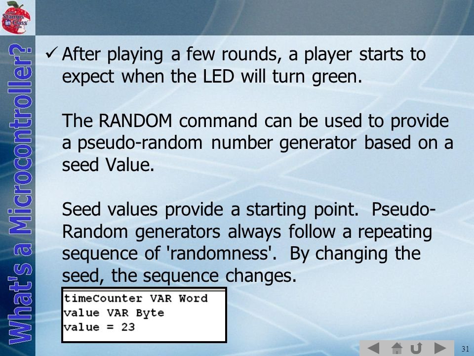 After playing a few rounds, a player starts to expect when the LED will turn green.