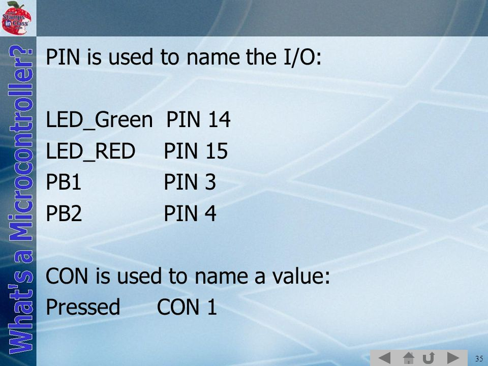 PIN is used to name the I/O: