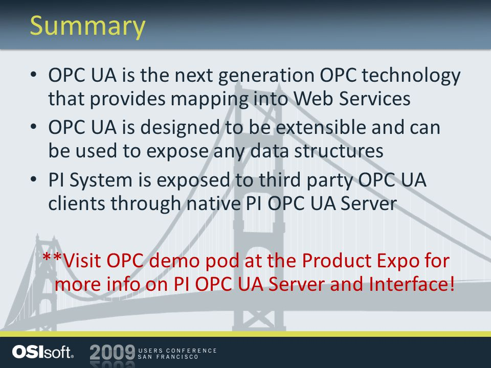 Summary OPC UA is the next generation OPC technology that provides mapping into Web Services.