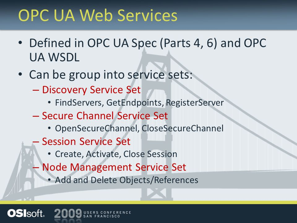 OPC UA Web Services Defined in OPC UA Spec (Parts 4, 6) and OPC UA WSDL. Can be group into service sets:
