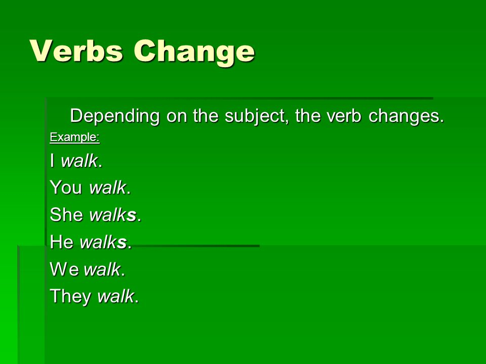 Depending on the subject, the verb changes.