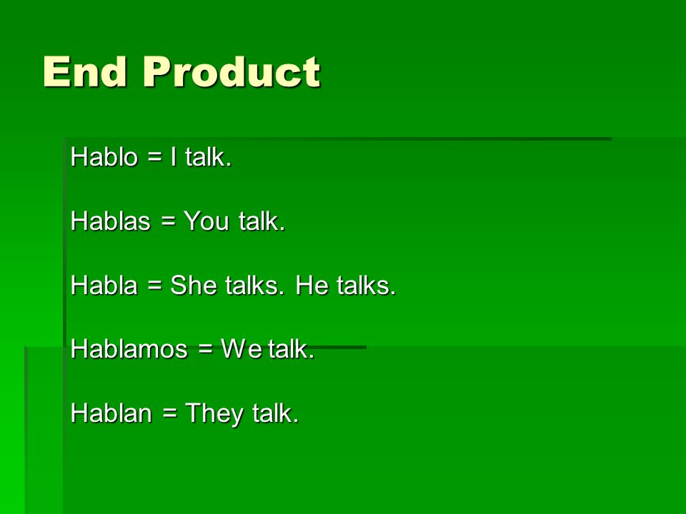 End Product Hablo = I talk. Hablas = You talk.