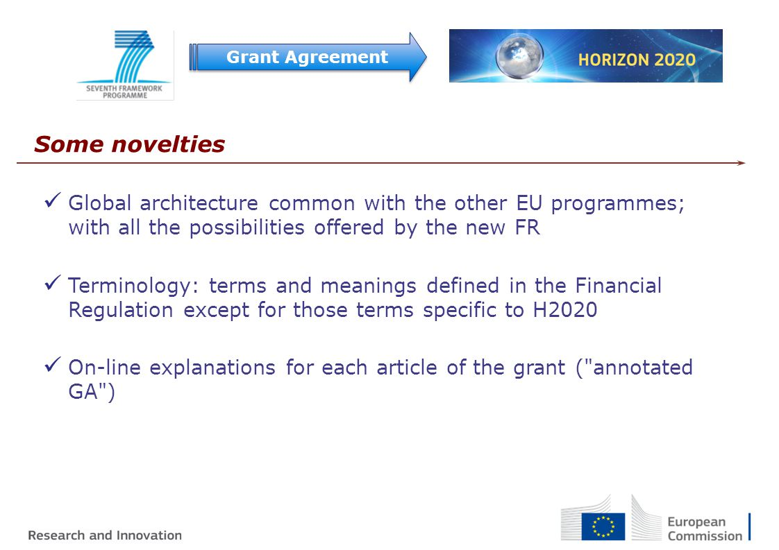 Grant Agreement Some novelties. Global architecture common with the other EU programmes; with all the possibilities offered by the new FR.